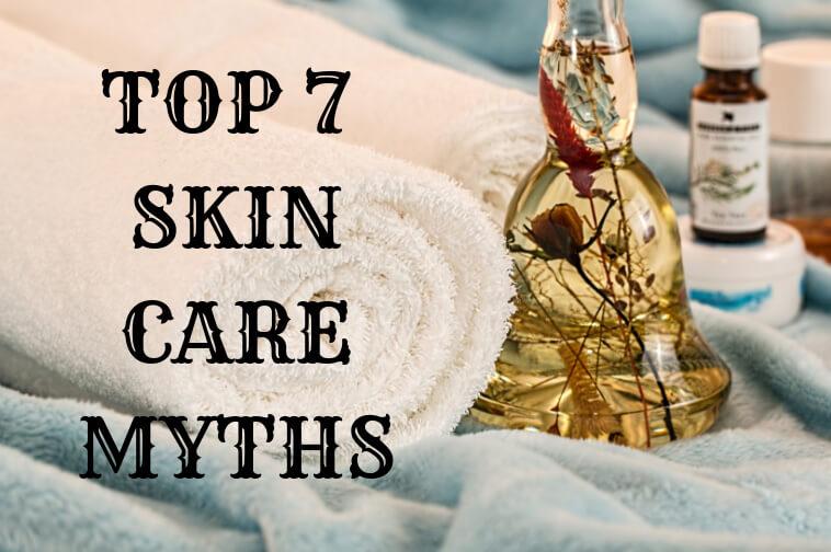top 7 skin care myths